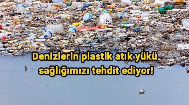 Denizler plastik doluyor, sağlığımız riskte!